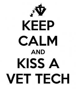 Keep calm & kiss a vet tech